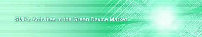 SMK's Activities in the Green Device Market